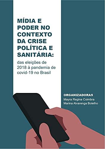 Mídia e Poder no Contexto da Crise Política e Sanitária: das eleições de 2018 à pandemia de covid-19 no Brasil