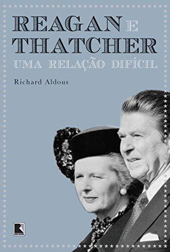 Reagan e Thatcher: Uma relação difícil: Uma relação difícil