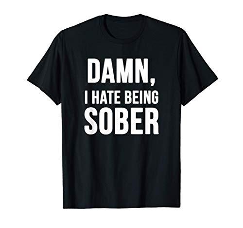 Damn I Hate Being Sober T-Shirt