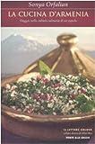 La cucina d'Armenia. Viaggio nella cultura culinaria di un popolo