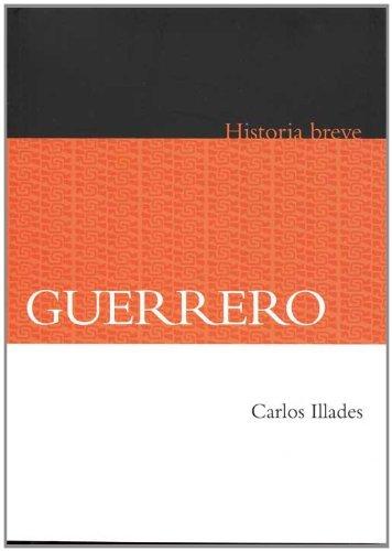 Guerrero. Historia breve (Historia / History) by Carlos Illades (2011-08-18)