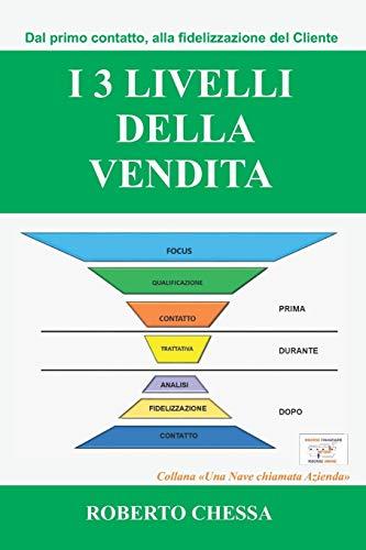 I 3 Livelli della Vendita: Dal primo contatto, alla fidelizzazione del cliente, semplici passi per creare il tuo sistema di vendita