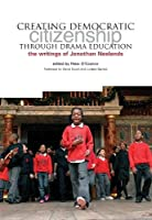 Creating Democractic Citizenship Through Drama Education: The Writings of Jonothan Neelands (0)