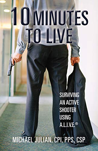 10 Minutes To Live: Surviving an Active Shooter Using A.L.I.V.E.®: Surviving an Active Shooter Using A.L.I.V.E.(R)