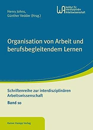 Organisation von Arbeit und berufsbegleitendem Lernen: Schriftenreihe zur interdisziplinären Arbeitswissenschaft Bd.10
