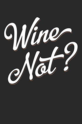 Wine Not?: Wine Review Journal (6x9 Notebook, Diary, Log, Record Keeper, 100 Pages )