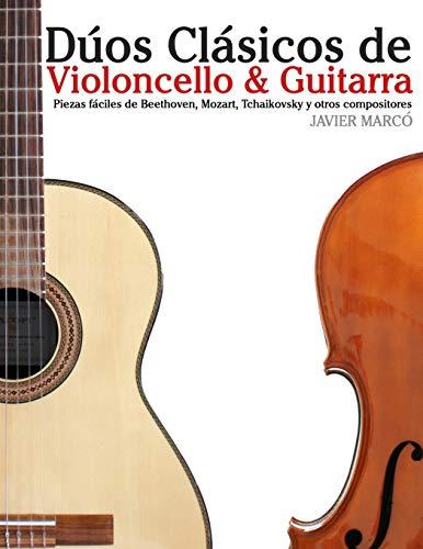 Dúos Clásicos de Violoncello & Guitarra: Piezas fáciles de Beethoven, Mozart, Tchaikovsky y otros compositores (en Partitura y Tablatura)