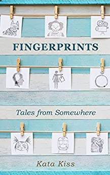 [Kata Kiss]のFingerprints: Tales from Somewhere (English Edition)