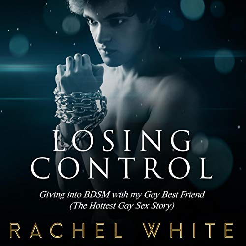 Losing Control: Giving into BDSM with My Gay Best Friend cover art