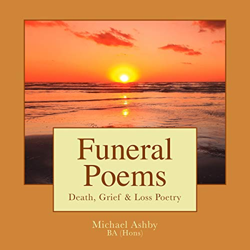 Funeral Poems: Death, Grief & Loss Poetry Audiobook By Michael Ashby cover art
