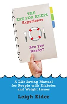 The Eat For Keeps Experience: A Life-Saving Manual for People with Diabetes and Weight issues by [Leigh Elder]