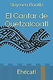 El Cantar de Quetzalcóatl: Ehécatl (Spanish Edition)