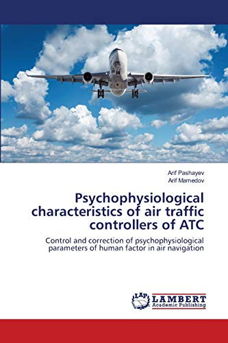 Psychophysiological characteristics of air traffic controllers of ATC: Control and correction of psychophysiological parameters of human factor in air navigation