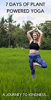[Jessica Ivers]の7 Days of Plant Powered Yoga: A 7 day yoga journey to kindness (English Edition)
