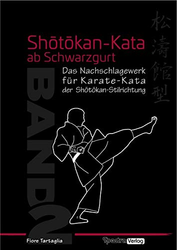Shotokan-Kata ab Schwarzgurt / Band 2: Ein Nachschlagewerk für Karate-Kata der Shotokan-Stilrichtung