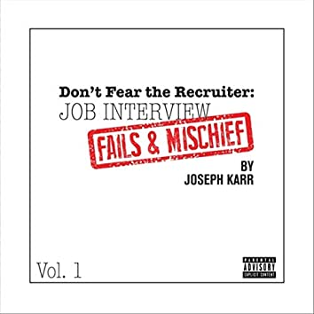 Don't Fear the Recruiter: Job Interview Fails and Mischief, Vol. 1