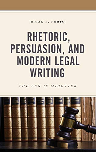 Compare Textbook Prices for Rhetoric, Persuasion, and Modern Legal Writing: The Pen Is Mightier  ISBN 9781498568913 by Porto, Brian L.