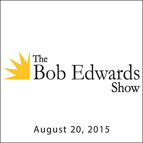 The Bob Edwards Show, Clay Johnson and Ronald Bishop, August 20, 2015 audiobook cover art