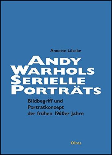 Andy Warhols serielle Porträts. Jackie Kennedy - Marilyn Monroe - Liz Taylor - Ethel Scull: Bildbegriff und Porträtkonzept der frühen 1960er Jahre. (Studien zur Kunstgeschichte)