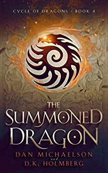 The Summoned Dragon (Cycle of Dragons Book 4) by [Dan Michaelson, D.K. Holmberg]
