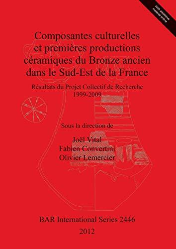 Composantes Culturelles Et Premières Productions Céramiques Du Bronze Ancien Dans Le Sud-Est de la France: Résultats Du Projet Collectif de Recherche 1999-2009: 2446