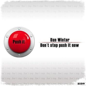 Don't Stop Push It Now