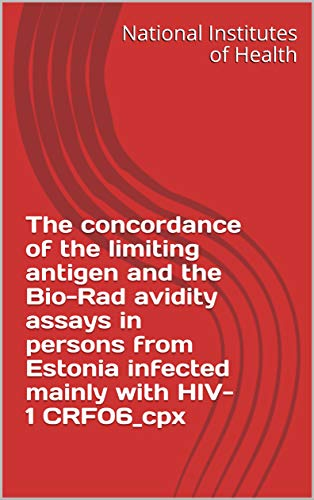 The concordance of the limiting antigen and the Bio-Rad avidity assays in persons from Estonia infected mainly with HIV-1 CRF06_cpx (English Edition)