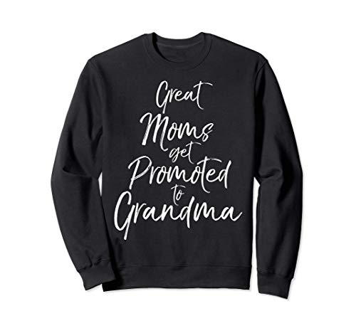First Time Grandmother Great Moms Get Promoted to Grandma Sudadera