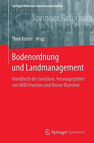 Bodenordnung und Landmanagement: Handbuch der Geodäsie, herausgegeben von Willi Freeden und Reiner Rummel (Springer Reference Naturwissenschaften)
