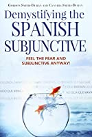 Demystifying the Spanish Subjunctive: Feel the Fear and 'Subjunctive' Anyway