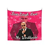 Mr. Worldwide Says to Live Laugh Love...