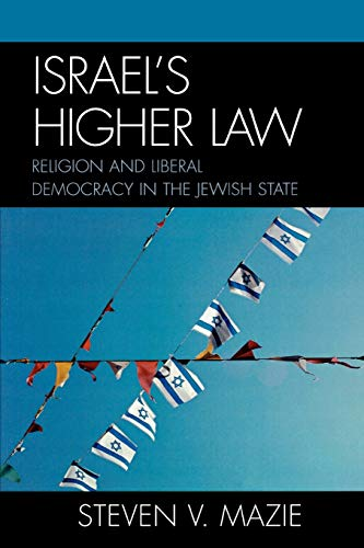 Israel's Higher Law: Religion and Liberal Democracy in the Jewish State