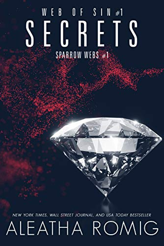 Secrets: Web of Sin One (Sparrow Webs Book 1) by [Aleatha Romig, Kellie Dennis, Lisa Aurello]