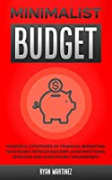 Minimalist Budget: Powerful Strategies of Financial Budgeting. Save Money, Improve Bad Debt, Avoid Emotional Spending and Learn Money Management