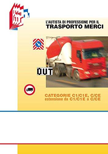L'autista di professione per il trasporto merci. Categorie C1/C1E, C/CE estensione da C1/C1E a C/CE
