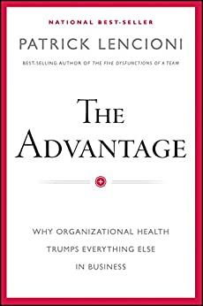 The Advantage: Why Organizational Health Trumps Everything Else In Business (J-B Lencioni Series) by [Patrick M. Lencioni]