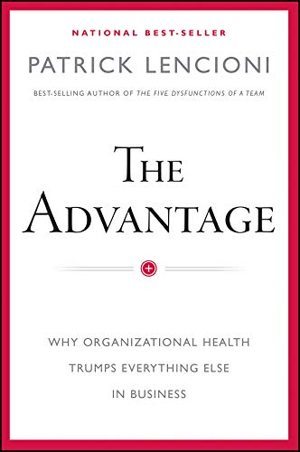 Amazon.com: The Advantage, Enhanced Edition: Why Organizational Health  Trumps Everything Else In Business (J-B Lencioni Series) eBook: Lencioni,  Patrick M.: Kindle Store