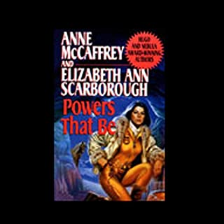 Powers That Be     Petaybee Book 1              Written by:                                                                                                                                 Anne McCaffrey,                                                                                        Elizabeth Ann Scarborough                               Narrated by:                                                                                                                                 Marina Sirtis                      Length: 3 hrs and 10 mins     Not rated yet     Overall 0.0