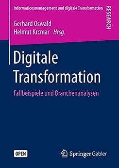 Digitale Transformation: Fallbeispiele und Branchenanalysen (Informationsmanagement und digitale Transformation) (German Edition) van [Gerhard Oswald, Helmut Krcmar]