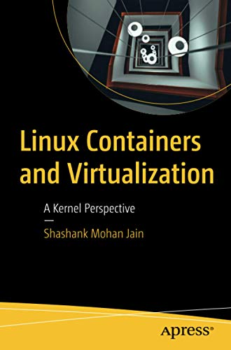 Linux Containers and Virtualization: A Kernel Perspective