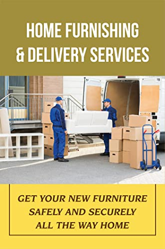 Home Furnishing & Delivery Services: Get Your New Furniture Safely And Securely All The Way Home (English Edition)