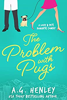The Problem with Pugs (The Love & Pets Romantic Comedy Series Book 1) by [A.G. Henley]