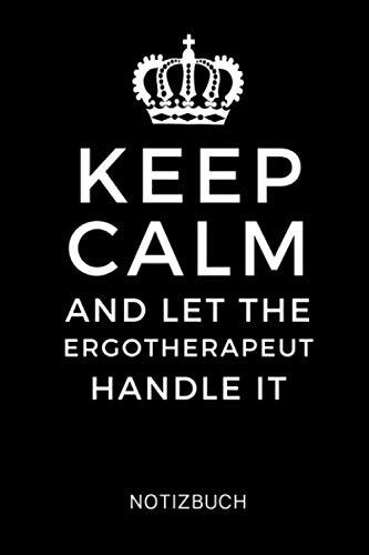 KEEP CALM AND LET THE ERGOTHERAPEUT HANDLE IT NOTIZBUCH: A5 Wochenplaner 120 Seiten | Ergotherapie Geschenkidee | Geschenke für Ergotherapeuten Ergotherapeutinnen | Therapeuten Ausbildung | Bachelor