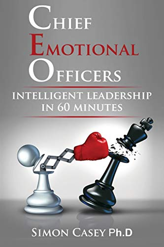 Book: Chief Emotional Officer - Intelligent Leadership in 60 Minutes by Simon Casey, Ph.D.