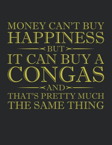 Money Can't Buy Happiness But It Can Buy A Congas And That's Pretty Much The Same Thing Notebooks - Large 8.5 x 11 inches - 110 Pages