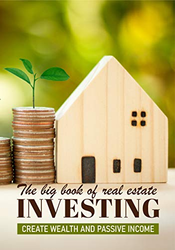 The Big Book Of Real Estate Investment: Create Wealth And Passive Income: Real Estate Investing Calculations (English Edition)