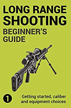 [Jon Gillespie-Brown]のPrecision Long Range Shooting And Hunting: Vol. 1: Getting started, caliber and equipment choices (English Edition)
