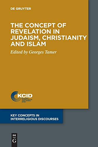The Concept of Revelation in Judaism, Christianity and Islam (Key Concepts in Interreligious Discourses, 1)