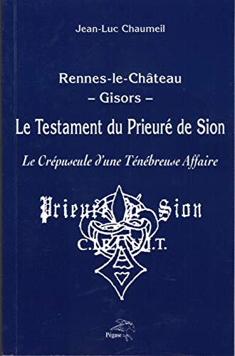 Rennes-le-Château/Gisors. Le testament du Prieuré de Sion. Le crépuscule du ténébreuse affaire.
