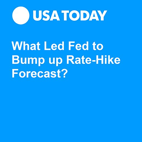 What Led Fed to Bump up Rate-Hike Forecast? audiobook cover art